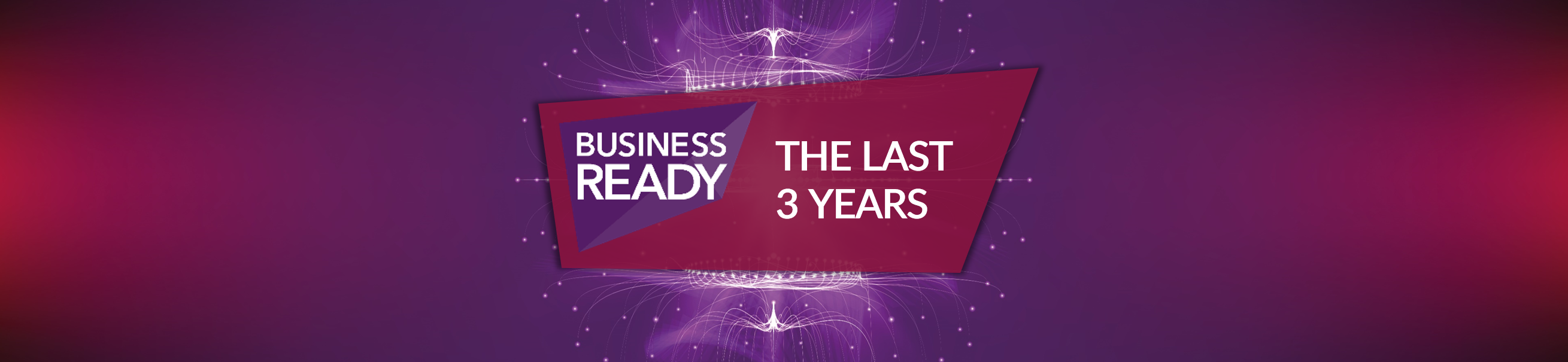 Business Ready – The last 3 years